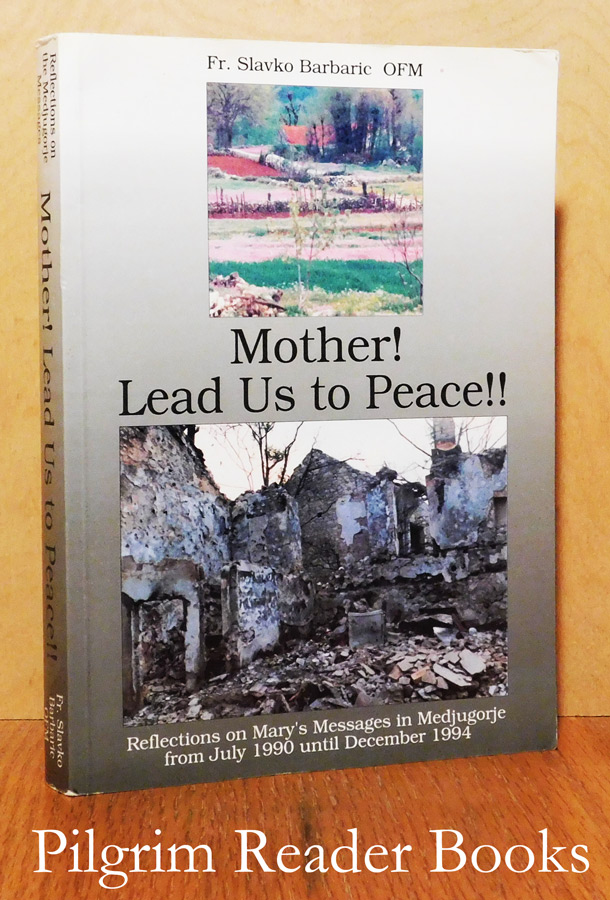Image for Mother! Lead Us to Peace: Reflections on Mary's Messages in Medjugorje from July 1990 until December 1994.