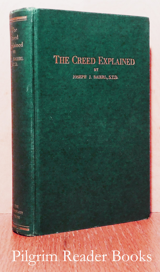 Image for The Creed Explained, According to the Munich or Psychological Method. For Children of the Intermediate of Higher Grades. Based on the Revised Baltimore Catechism (2) and DeHarbe's Catechism. An Aid to Catechists.