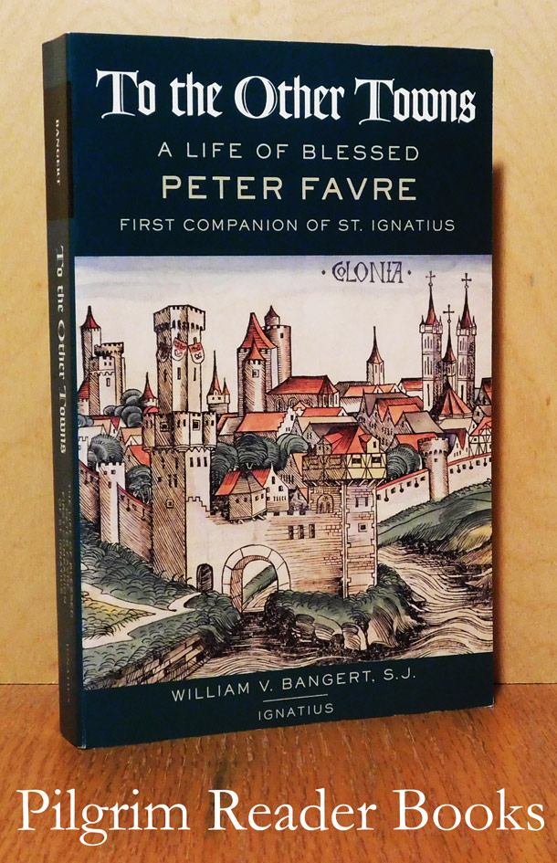 Image for To the Other Towns: A Life of Blessed Peter Favre, First Companion of St. Ignatius.
