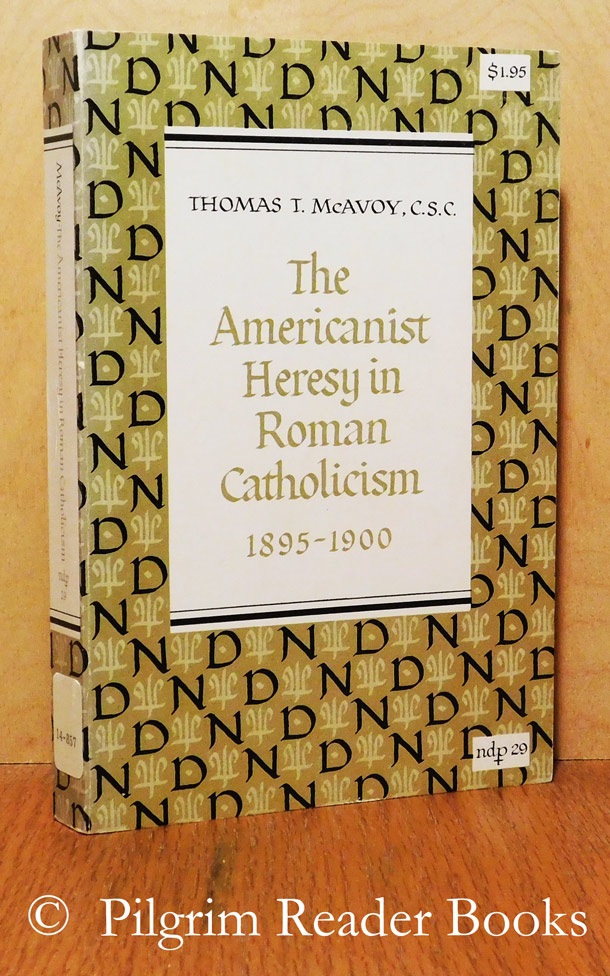 Image for The Americanist Heresy in Roman Catholicism, 1895-1900.