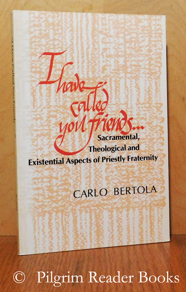 Image for I Have Called You Friends . . . Sacramental, Theological and Existential Aspects of Priestly Fraternity.