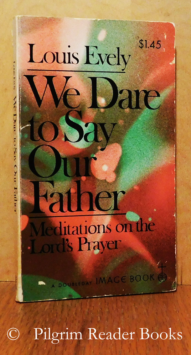 Image for We Dare to Say Our Father: Meditations on the Lord's Prayer.