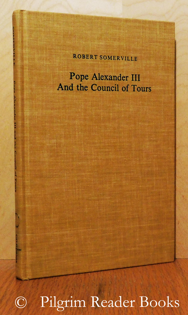 Image for Pope Alexander III and the Council of Tours (1163): A Study of Ecclesiastical Politics and Institutions in the Twelfth Century.