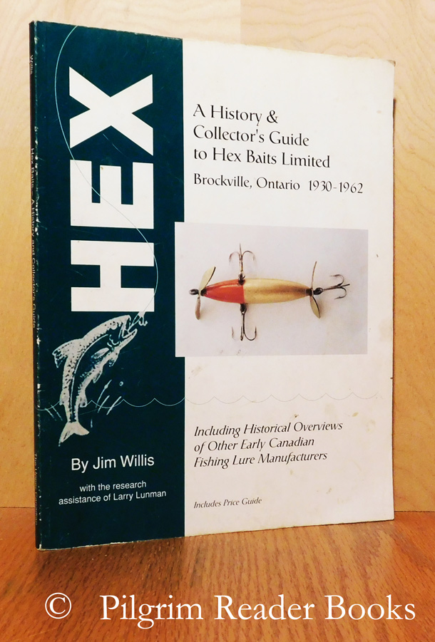 Image for A History & Collector's Guide to Hex Baits Limited, Brockville, Ontario 1930-1962. Including Historical Overviews of Other Early Canadian Fishing Lure Manufacturers.