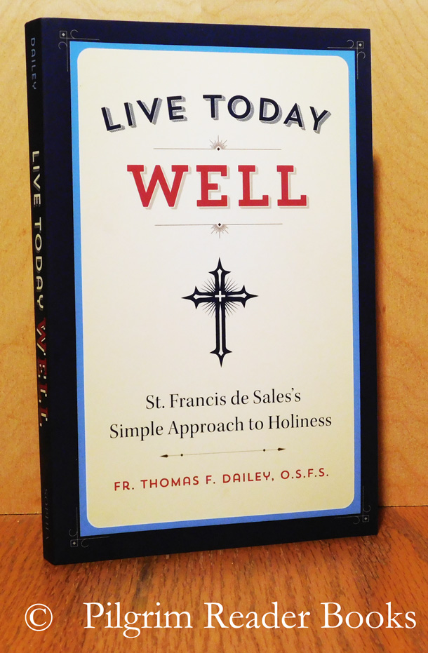 Image for Live Today Well: St. Francis de Sales's Simple Approach to Holiness.