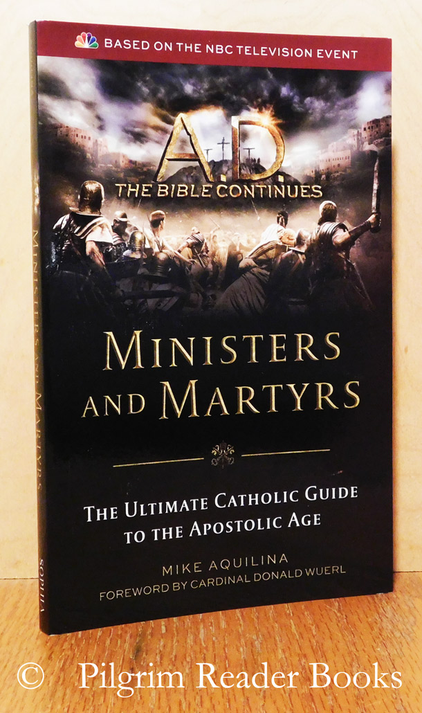 Image for Ministers and Martyrs: The Ultimate Catholic Guide to the Apostolic Age.