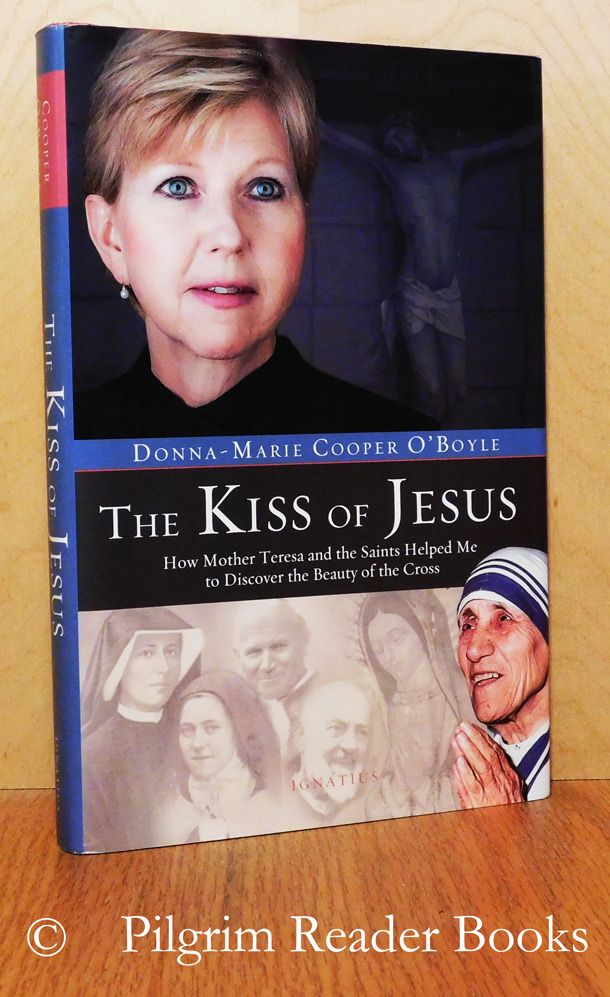 Image for The Kiss of Jesus: How Mother Teresa and the Saints Helped Me to Discover the Beauty of the Cross.