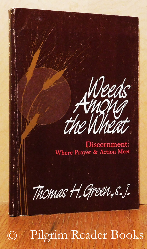 Image for Weeds Among the Wheat. Discernment: Where Prayer & Action Meet.