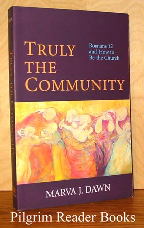 Image for Truly the Community: Romans 12 and How to be the Church.