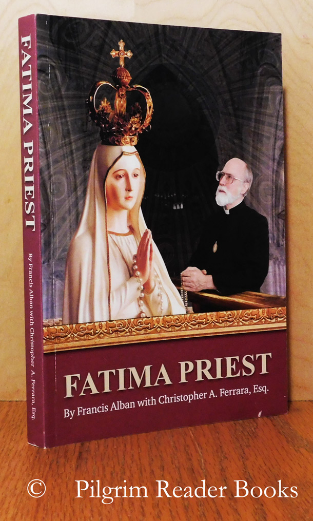 Image for Fatima Priest and Our Lady's Message to the World. Fatima Obeyed: Promise of Peace and Prosperity or Fatima Ignored: Prophecy of Peril and Terror.