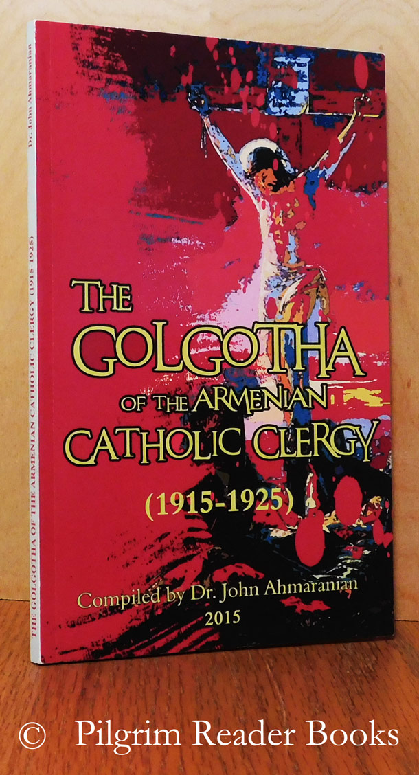 Image for The Golgotha of the Armenian Catholic Clergy (1915-1925).