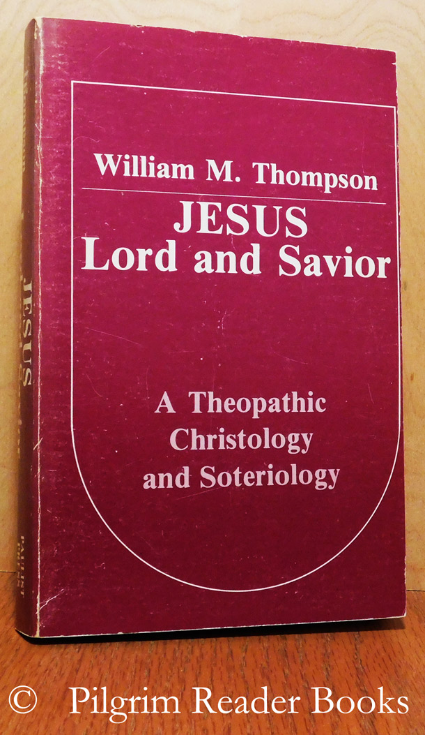 Image for Jesus, Lord and Savior: A Theopathic Christology and Soteriology.