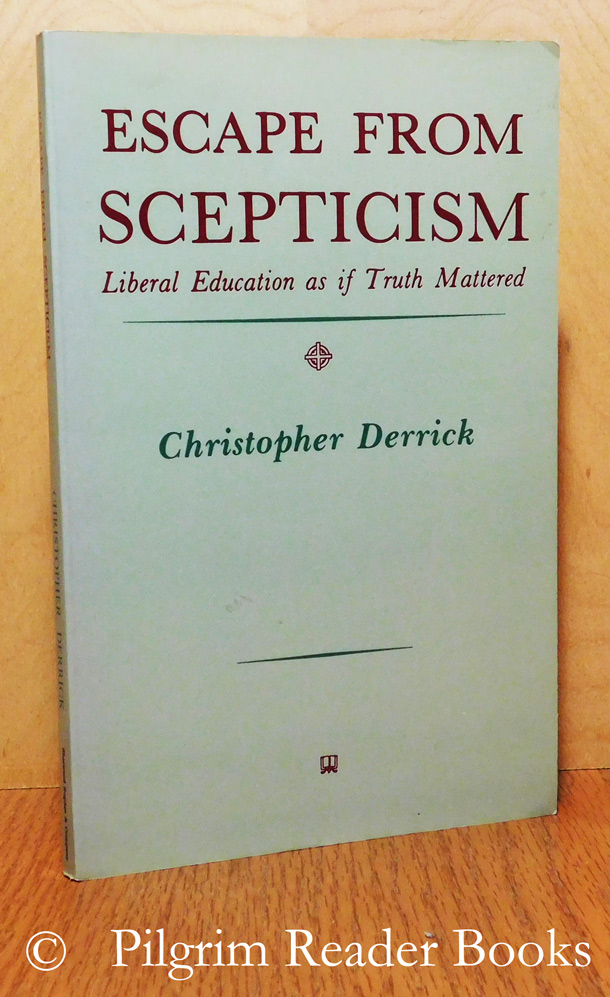 Image for Escape from Scepticism: Liberal Education as if Truth Mattered.