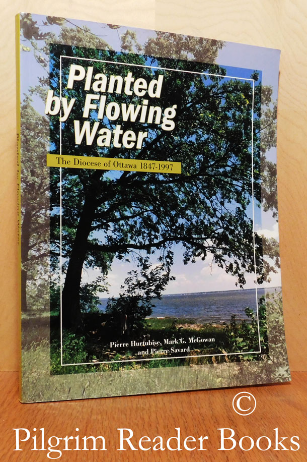 Image for Planted by Flowing Water: The Diocese of Ottawa, 1847-1997.