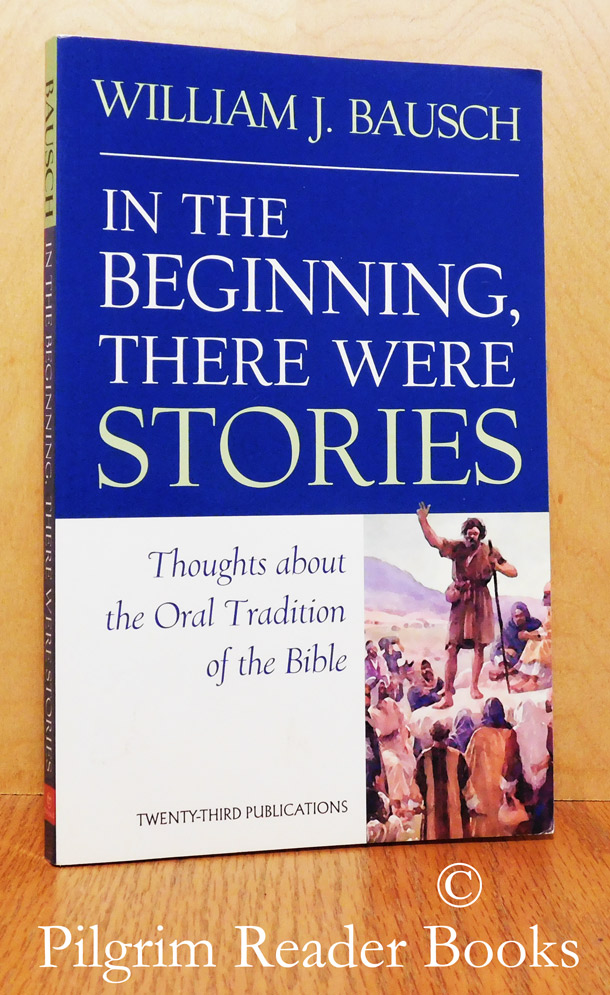 Image for In the Beginning There Were Stories: Thoughts About the Oral Tradition of the Bible.