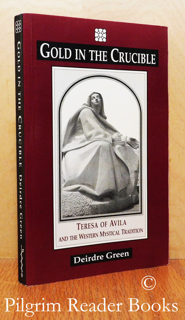 Image for Gold in the Crucible: Teresa of Avila and the Western Mystical Tradition.