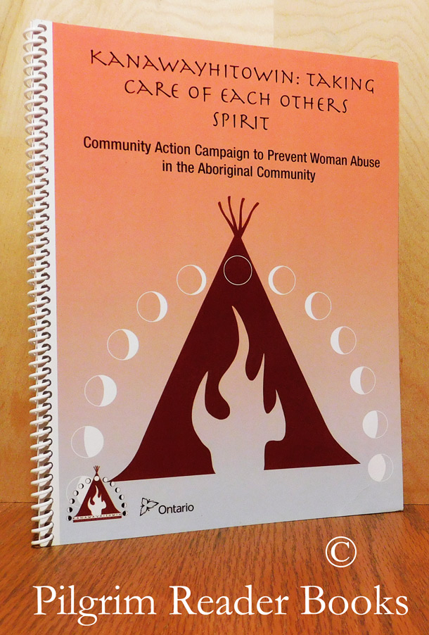 Image for Kanawayhitowin: Taking Care of Each Others Spirit. Community Action Campaign to Prevent Woman Abuse in the Aboriginal Community.