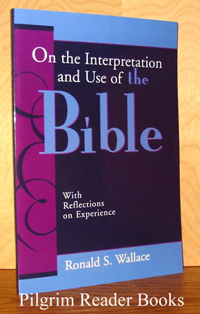 Image for On the Interpretation and Use of the Bible with Reflections on Experience.
