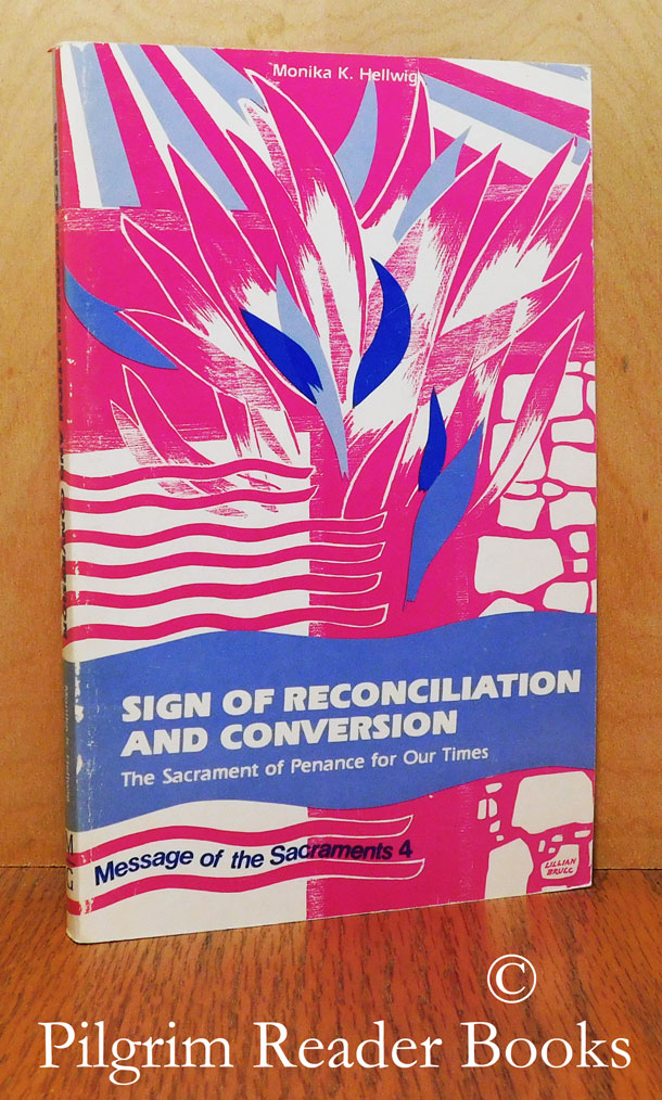 Image for Sign of Reconciliation and Conversion: The Sacrament of Penance for Our Times. (Message of the Sacraments, Volume 4).