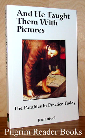 Image for And He Taught Them with Pictures: The Parables in Practice Today.