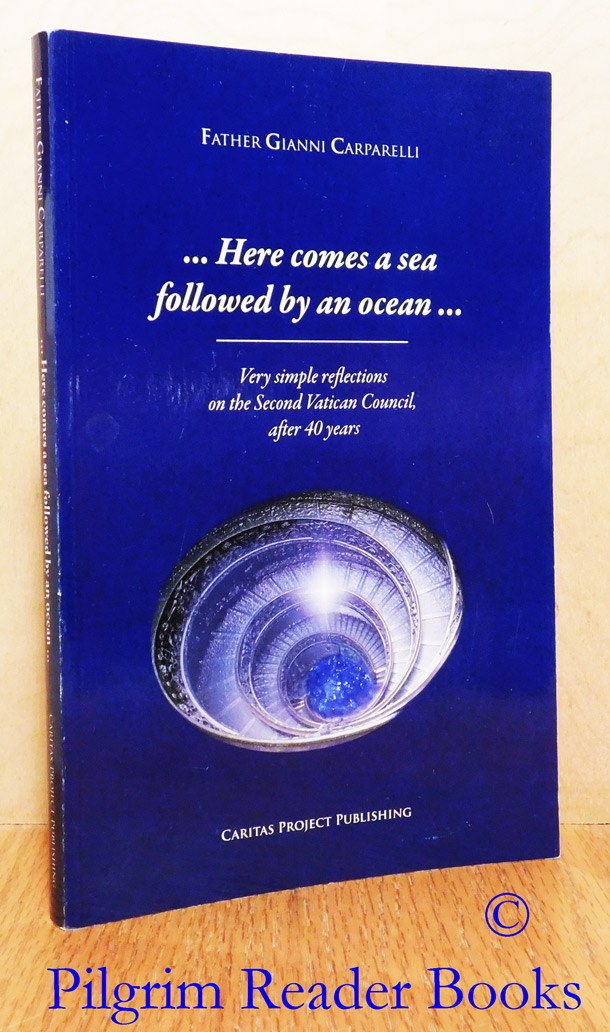 Image for Here Comes a Sea Followed by an Ocean . . . Very Simple Reflections on the Second Vatican Council after 40 Years.