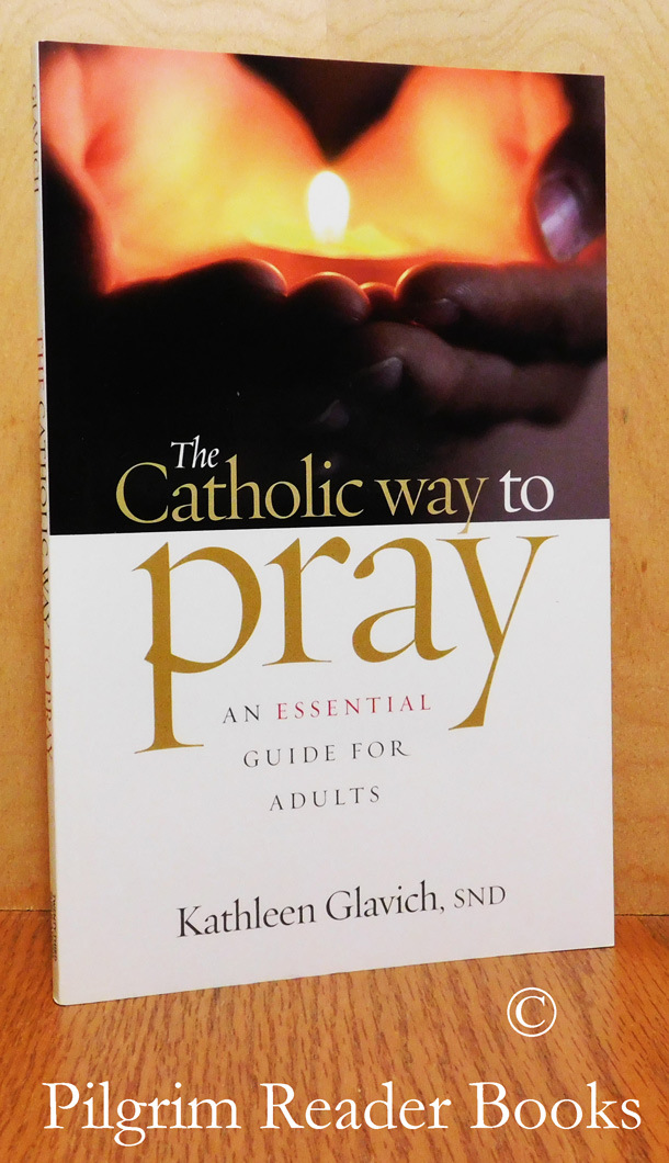 Image for The Catholic Way to Pray: An Essentail Guide for Adults.