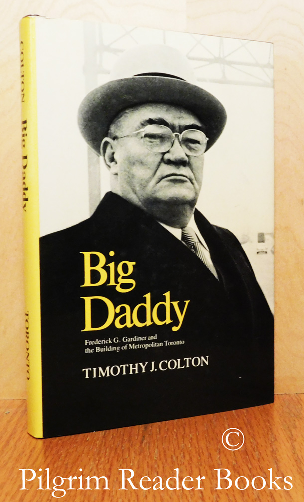 Image for Big Daddy, Frederick G. Gardiner and the Building of Metropolitan Toronto.