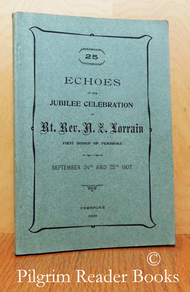 Echoes of the Jubilee Celebration of Rt. Rev. N. Z. Lorrian, First Bishop of Pembroke. September 24th and 25th 1907.