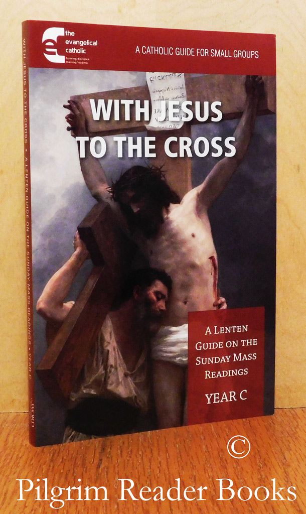 Image for With Jesus to the Cross: A Lenten Guide on the Sunday Mass Readings, Year C. (A Catholic Guide for Small Groups).