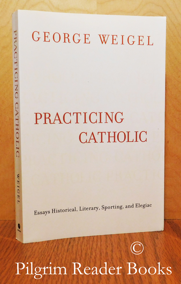 Image for Practicing Catholic: Essays Historical, Literary, Sporting, and Elegiac.