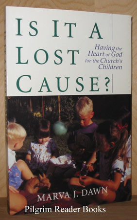 Image for Is it a Lost Cause? Having the Heart of God for the Church's Children.