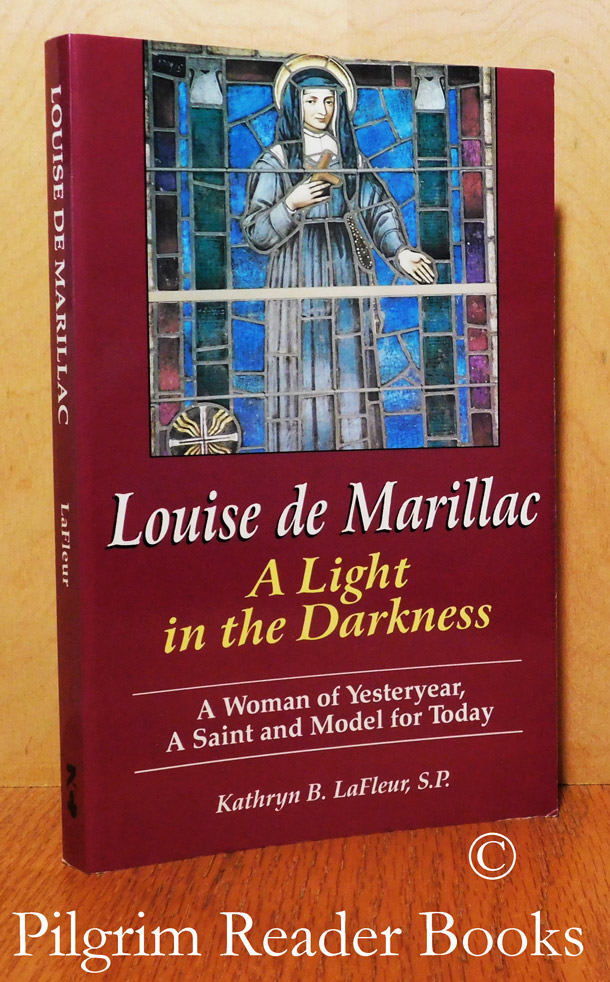 Image for Louise De Marillac: A Light in the Darkness, a Woman of Yesteryear, a Saint and Model for Today.
