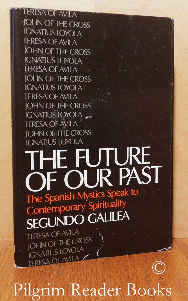 Image for The Future of Our Past: The Spanish Mystics Speak to Contemporary Spirituality.