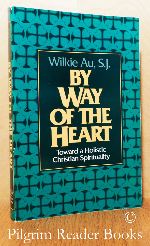 Image for By Way of the Heart: Toward a Holistic Christian Spirituality.