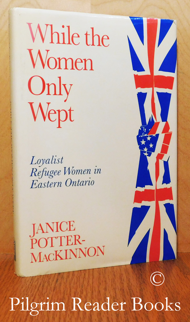 Image for While the Women Only Wept, Loyalist Refugee Women.