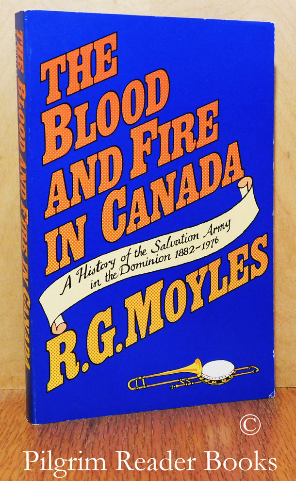 Image for The Blood and Fire in Canada, A History of the Salvation Army in the Dominion 1882-1976.
