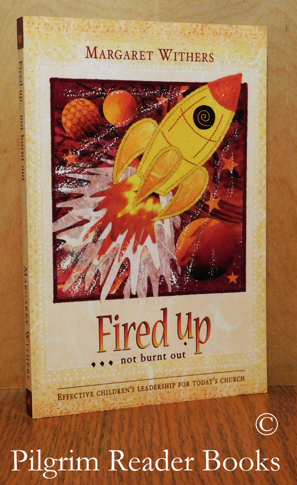 Image for Fired Up, Not Burnt Out: Effective Children's Leadership for Today's Church.