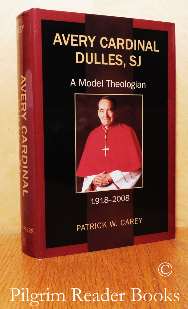 Image for Avery Cardinal Dulles, SJ: A Model Theologian. 1918-2008