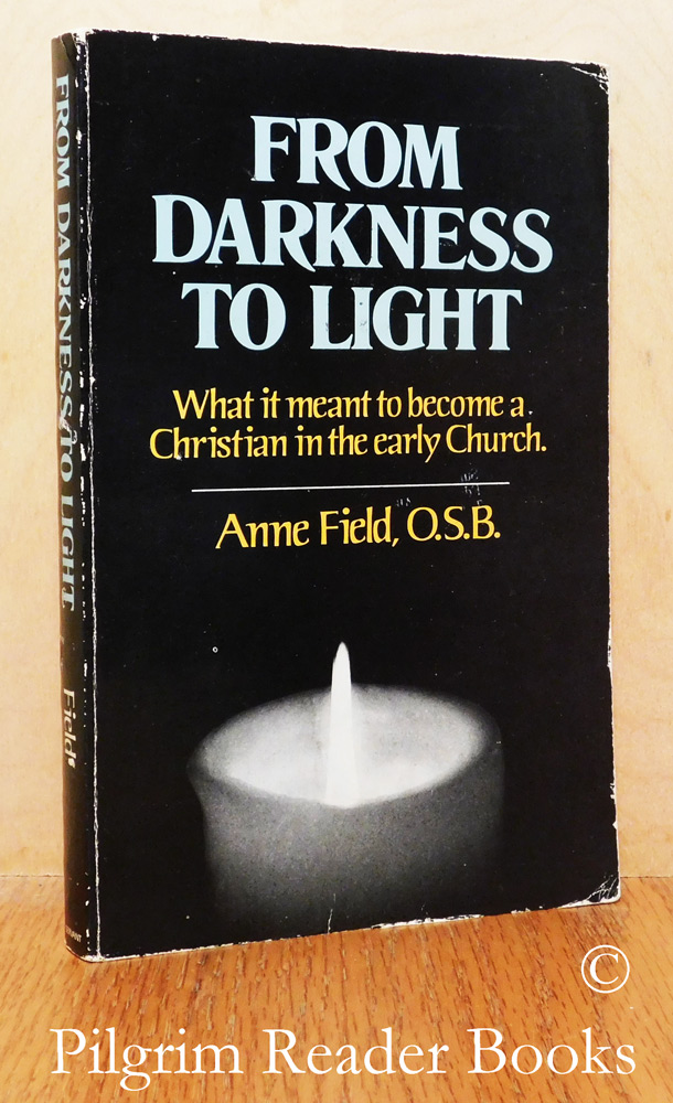 Image for From Darkness to Light: What It Meant to Become a Christian in the Early Church.