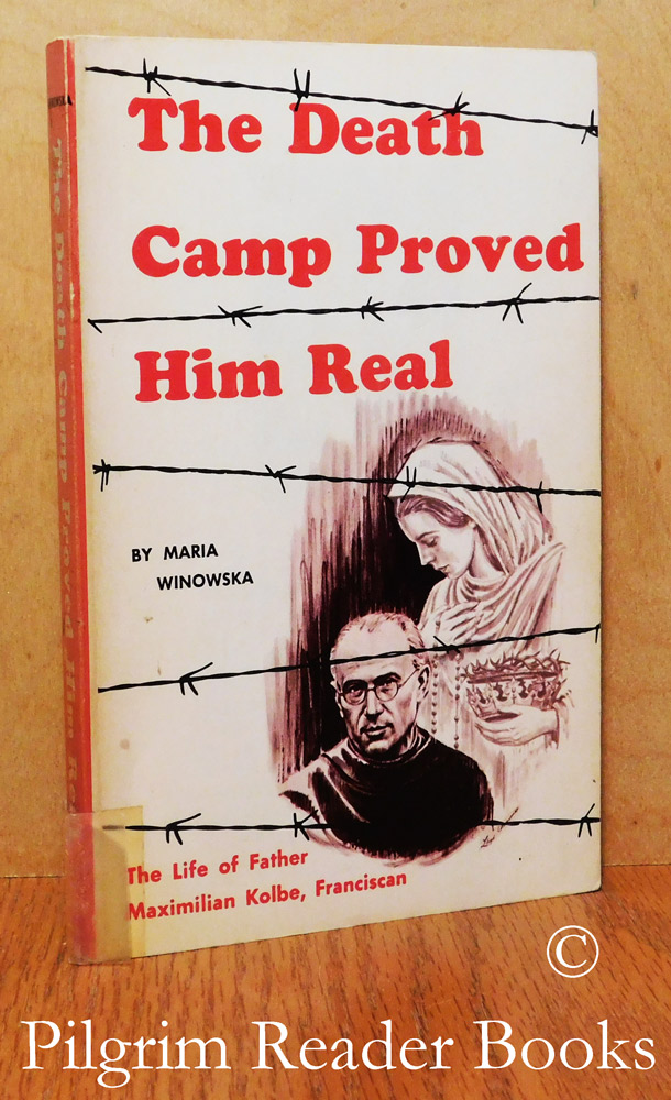 Image for The Death Camp Proved Him Real: The Life of Blessed Maximilian Kolbe, Franciscan.