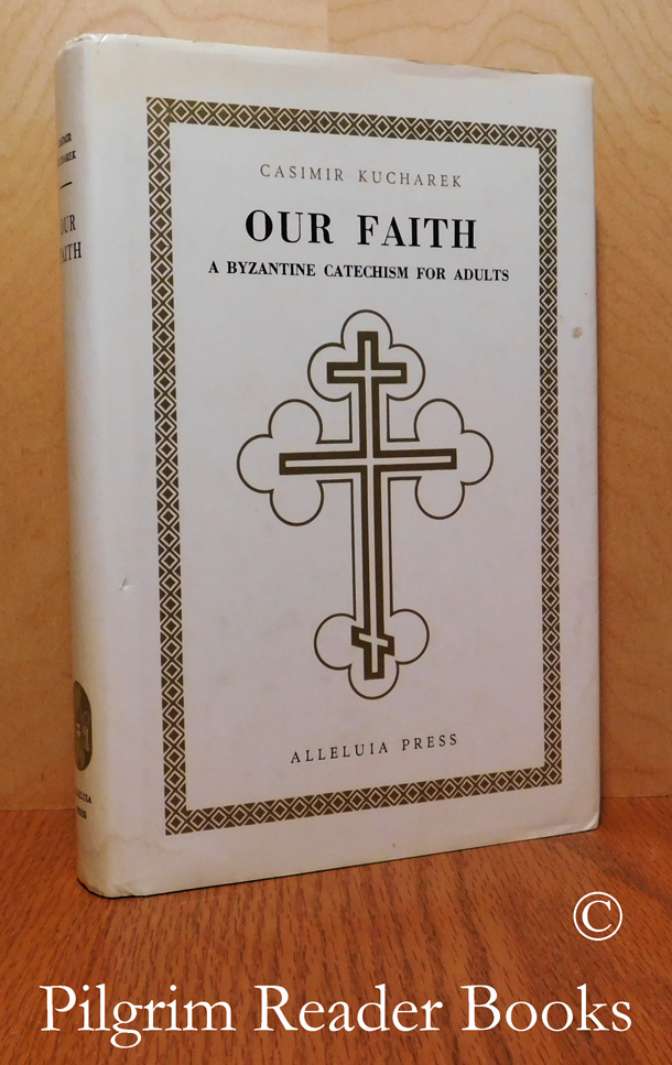 Image for Our Faith: A Byzantine Catechism for Adults.