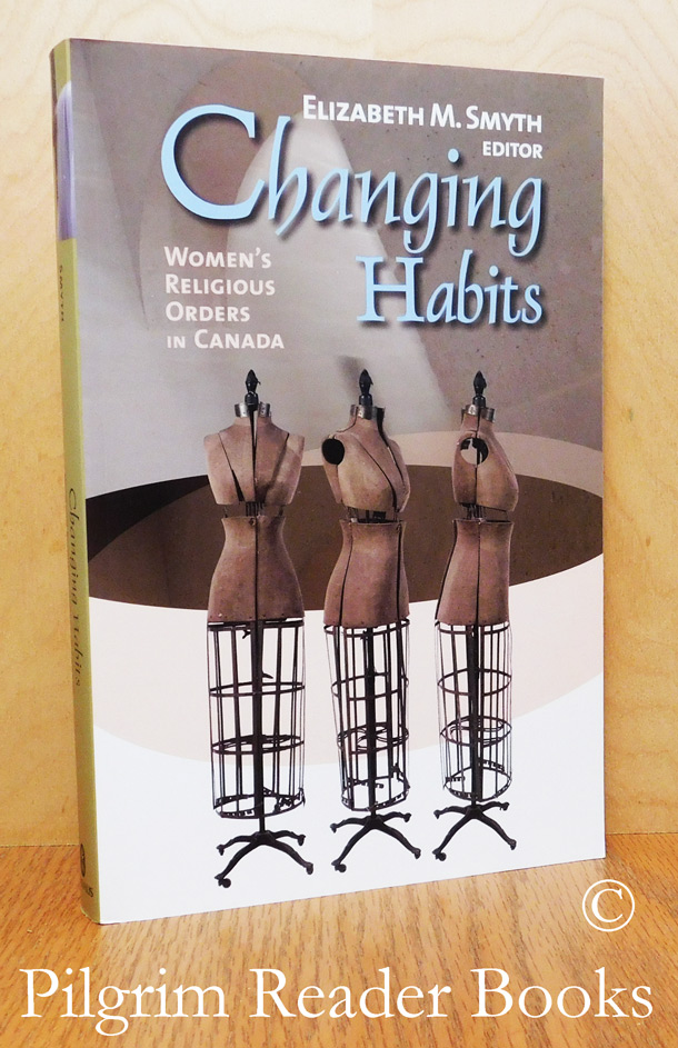 Image for Changing Habits: Women's Religious Orders in Canada.