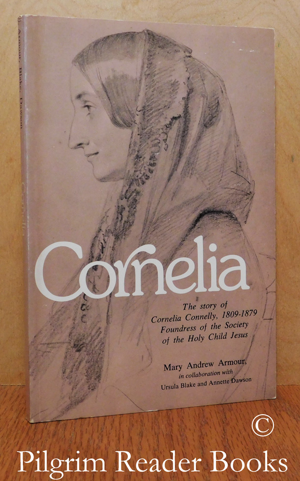 Image for Cornelia: The Story of Cornelia Connelly, 1809-1879,. Foundress of the Society of the Holy Child Jesus.