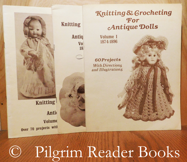Image for Knitting and Crocheting for Antique Dolls, Volumes I, II, III.
