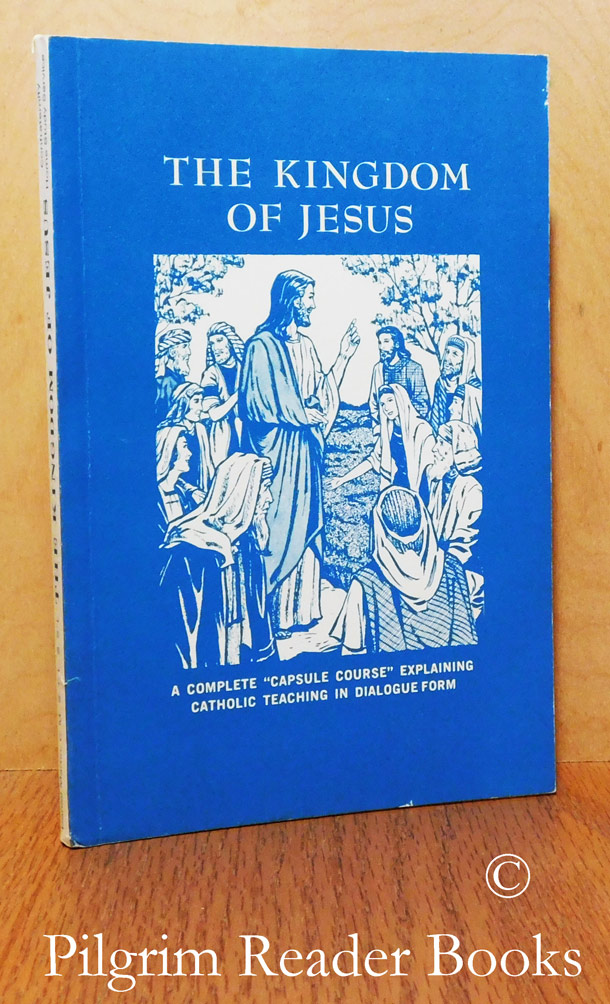 Image for The Kingdom of Jesus: An Introductory Study of the Catholic Faith.