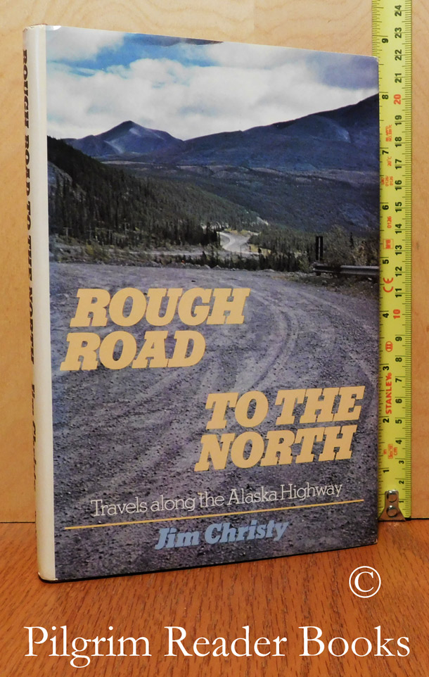 Image for Rough Road to the North, Travels Along the Alaska Highway.