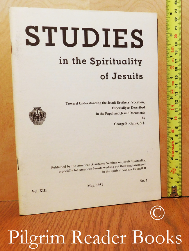 Image for Studies in the Spirituality of Jesuits: Toward Understanding the Jesuit Brothers' Vocation Especially as Described in the Papal and Jesuit Documents. Volume XIII, Number 3, May 1981.
