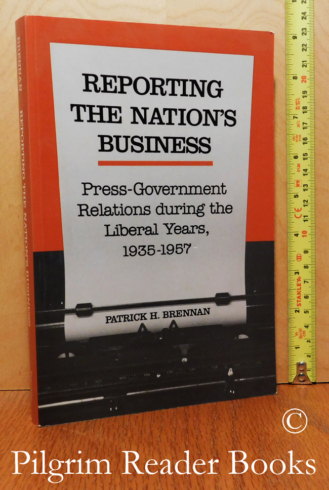 Image for Reporting the Nation's Business, Press-Government Relations during the Liberal Years, 1935-1957.