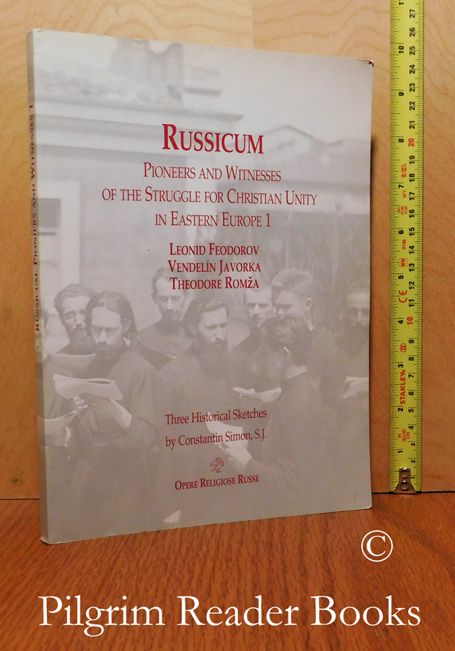 Image for Russicum: Pioneers and Witnesses of the Struggle for Christian Unity in Eastern Europe 1. Leonid Feodorov, Vendelin Javorka, Theodore Romza.