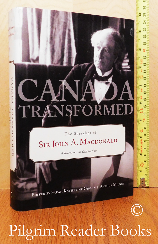 Image for Canada Transformed: The Speeches of Sir John A. MacDonald. A Bicentennial Celebration.